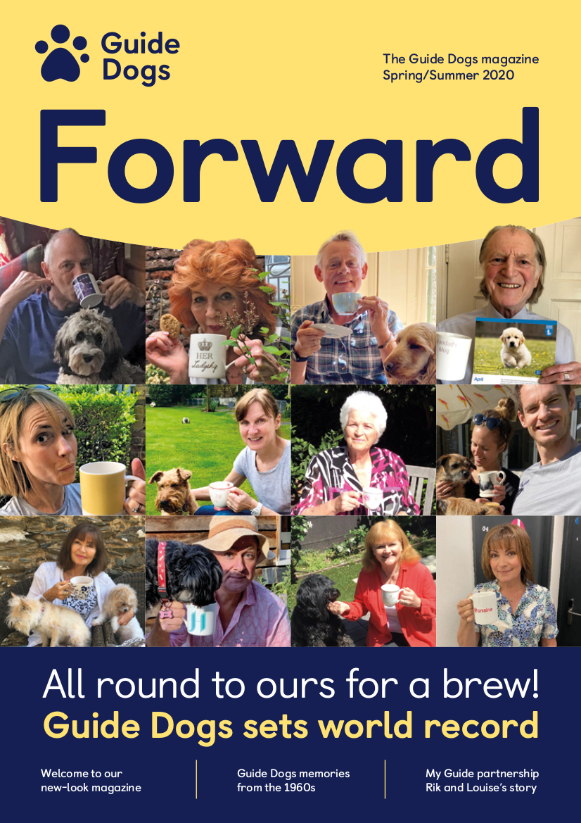 Front cover of Guide Dogs' Forward magazine , showing  celebrities  with their dogs and a cup of tea